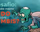 Você sabe mesmo tudo sobre Zumbis?